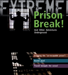 Extreme Science: Prison Break! : and Other Adventures Underground, Paperback Book