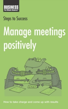 Manage Meetings Positively : How to Take Charge and Come Up with Results, PDF eBook