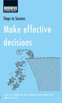 Make Effective Decisions : How to Weigh Up the Options and Make the Right Choice, PDF eBook