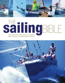 The Sailing Bible : The Complete Guide for All Sailors from Novice to Experienced Skipper, Hardback Book
