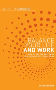 Balance your Life and Work : How to get the Best from your Job and Still have a Life, PDF eBook
