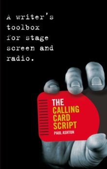 The Calling Card Script : A Writer's Toolbox for Screen, Stage and Radio, Paperback Book