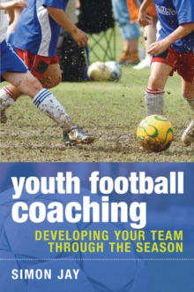 Youth Football Coaching : Developing Your Team Through the Season, Paperback Book