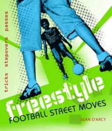 Freestyle Football Street Moves : Tricks, Stepovers and Passes, Paperback / softback Book