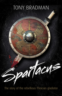 Spartacus : The Story of the Rebellious Thracian Gladiator, Paperback Book