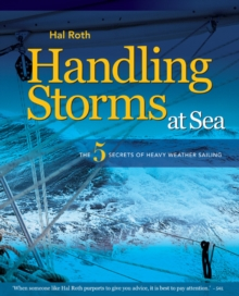 Handling Storms at Sea : The Five Secrets of Heavy Weather Sailing, Hardback Book