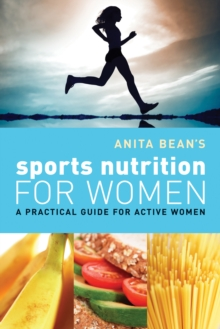 Anita Bean's Sports Nutrition for Women : A Practical Guide for Active Women, Paperback / softback Book