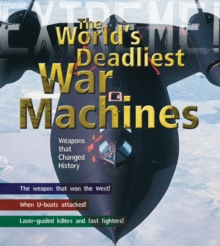 War Machines : The Deadliest Weapons in History, Hardback Book