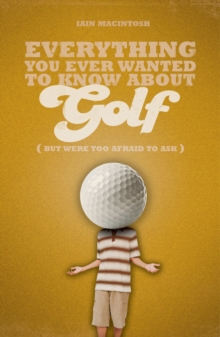Everything You Ever Wanted to Know About Golf But Were Too Afraid to Ask, Paperback Book
