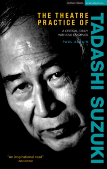 The Theatre Practice of Tadashi Suzuki : A Critical Study with DVD Examples, Hardback Book