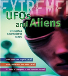 UFO's and Aliens : Investigating Extraterrestrial Visitors, Paperback / softback Book
