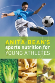 Anita Bean's Sports Nutrition for Young Athletes, Paperback / softback Book