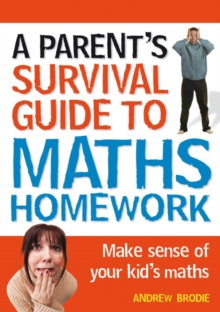 Parent's Survival Guide to Maths Homework : Make Sense of Your Kid's Maths, Paperback Book