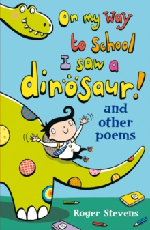 On My Way to School I Saw a Dinosaur : and Other Poems, Paperback / softback Book