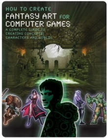 How to Create Fantasy Art for Computer Games, Paperback Book