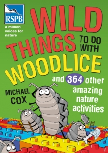 Wild Things To Do With Woodlice : And 364 Other Amazing Nature Activities, Paperback Book