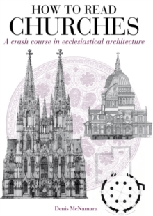 How to Read Churches : A Crash Course in Ecclesiatical Architecture, Paperback Book