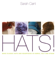 Hats : Making Classic Hats and Headpieces in Fabric, Felt and Straw, Paperback Book