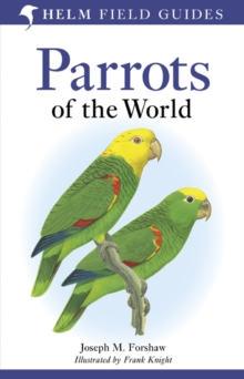 Parrots of the World : A Field Guide, Paperback Book