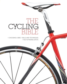 The Cycling Bible : The Complete Guide for All Cyclists from Novice to Expert, Hardback Book