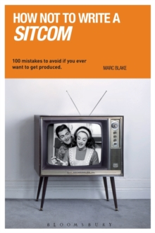 How NOT to Write a Sitcom : 100 mistakes to avoid if you ever want to get produced, Paperback Book