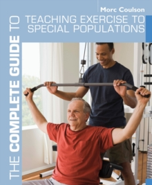 The Complete Guide to Teaching Exercise to Special Populations, Paperback / softback Book