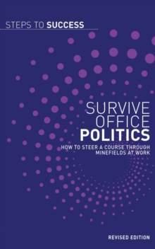 Survive Office Politics : How to Steer a Course through Minefields at Work, EPUB eBook