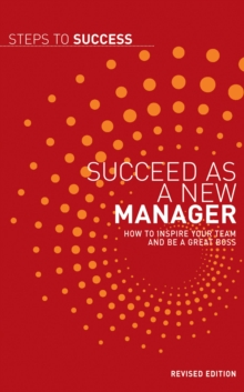 Succeed as a New Manager : How to Inspire Your Team and be a Great Boss, EPUB eBook
