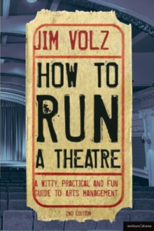 How to Run a Theatre : Creating, Leading and Managing Professional Theatre, Paperback / softback Book
