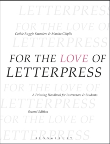 For the Love of Letterpress : A Printing Handbook for Instructors and Students, Paperback Book