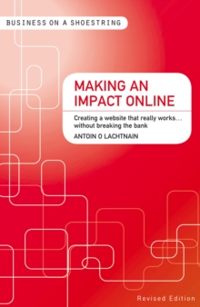 Making an Impact Online : Creating a Website That Really Works...Without Breaking the Bank, Paperback / softback Book