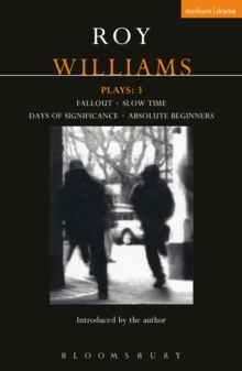 Williams Plays: 3 : Fallout; Slow Time; Days of Significance; Absolute Beginners, PDF eBook