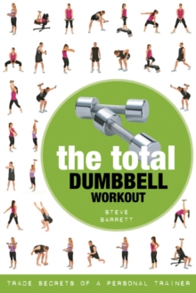 The Total Dumbbell Workout : Trade Secrets of a Personal Trainer, Paperback / softback Book