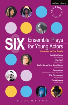 Six Ensemble Plays for Young Actors : East End Tales; The Odyssey; The Playground; Stuff I Buried in a Small Town; Sweetpeter; Wan2tlk?, EPUB eBook