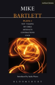 Bartlett Plays: 1 : Not Talking, My Child, Artefacts, Contractions, Cock, Paperback / softback Book