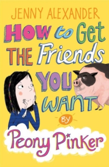 How to Get the Friends You Want by Peony Pinker, Paperback / softback Book