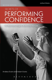 Secrets of Performing Confidence : For Musicians, Singers, Actors and Dancers, Paperback Book