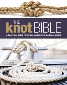 The Knot Bible : The Complete Guide to Knots and Their Uses, Hardback Book