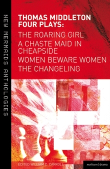 Thomas Middleton: Four Plays : Women Beware Women, The Changeling, The Roaring Girl and A Chaste Maid in Cheapside, Paperback / softback Book