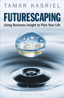 Futurescaping : Using Business Insight to Plan Your Life, Paperback Book