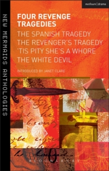 Four Revenge Tragedies : The Spanish Tragedy, The Revenger's Tragedy, 'Tis Pity She's A Whore and The White Devil, Paperback / softback Book