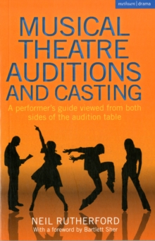 Musical Theatre Auditions and Casting : A performer's guide viewed from both sides of the audition table, Paperback / softback Book