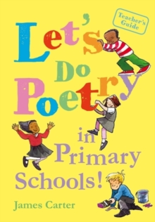 Let's Do Poetry in Primary Schools : Full of Practical, Fun and Meaningful Ways of Celebrating Poetry, Paperback Book