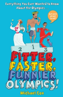 Fitter, Faster, Funnier Olympics : Everything You Ever Wanted to Know About the Olympics but Were Afraid to Ask, Paperback Book