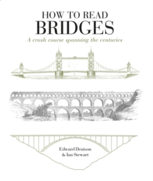 How to Read Bridges : A Crash Course Spanning the Centuries, Paperback Book