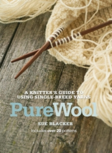 Pure Wool : A knitter's guide to using single-breed yarns, Paperback Book