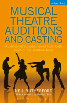 Musical Theatre Auditions and Casting : A performer's guide viewed from both sides of the audition table, PDF eBook