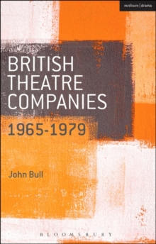 British Theatre Companies: 1965-1979 : CAST, The People Show, Portable Theatre, Pip Simmons Theatre Group, Welfare State International, 7:84 Theatre Companies, Paperback / softback Book