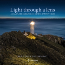 Light Through a Lens : An Illustrated Celebration of 500 Years of Trinity House, Hardback Book
