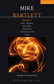 Bartlett Plays: 1 : Not Talking, My Child, Artefacts, Contractions, Cock, EPUB eBook